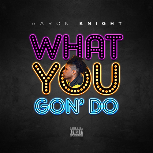 Aaron Knight - What You Gon' Do